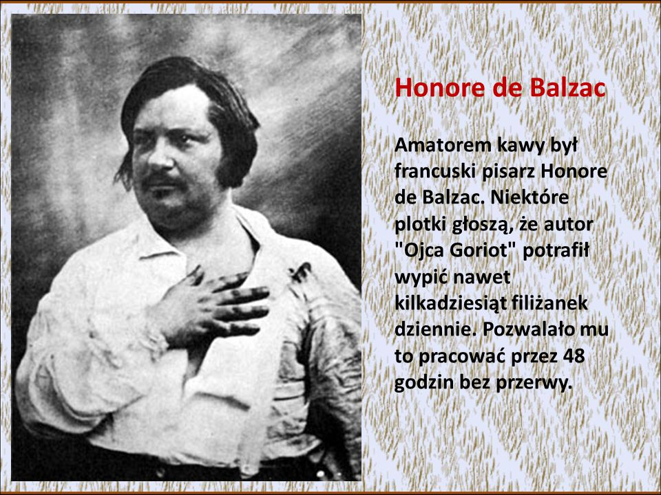 Honore de Balzac Amatorem kawy był francuski pisarz Honore de Balzac.