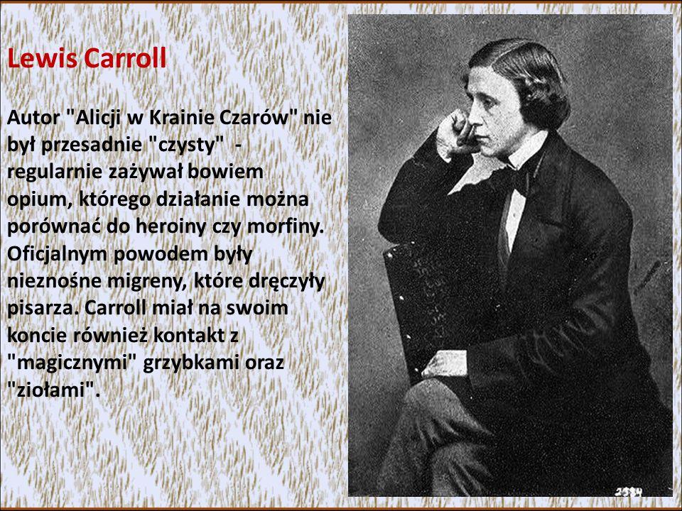 Lewis Carroll Autor Alicji w Krainie Czarów nie był przesadnie czysty - regularnie zażywał bowiem opium, którego działanie można porównać do heroiny czy morfiny.