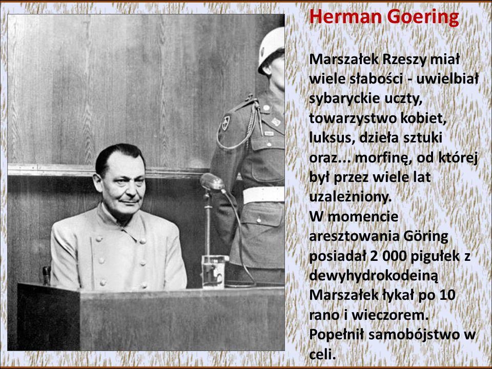 Herman Goering Marszałek Rzeszy miał wiele słabości - uwielbiał sybaryckie uczty, towarzystwo kobiet, luksus, dzieła sztuki oraz...
