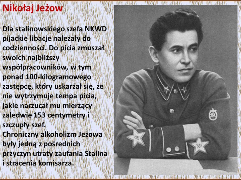 Nikołaj Jeżow Dla stalinowskiego szefa NKWD pijackie libacje należały do codzienności.