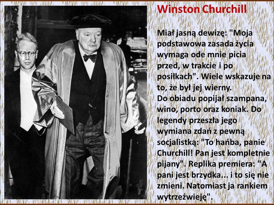 Winston Churchill Miał jasną dewizę: Moja podstawowa zasada życia wymaga ode mnie picia przed, w trakcie i po posiłkach .