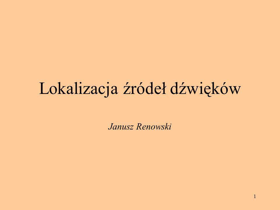 1 Lokalizacja źródeł dźwięków Janusz Renowski