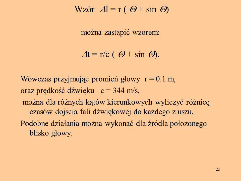23  Wzór  l = r (  + sin  ) można zastąpić wzorem:  t = r/c (  + sin  ). Wówczas przyjmując promień głowy r = 0.1 m, oraz prędkość dźwięku c