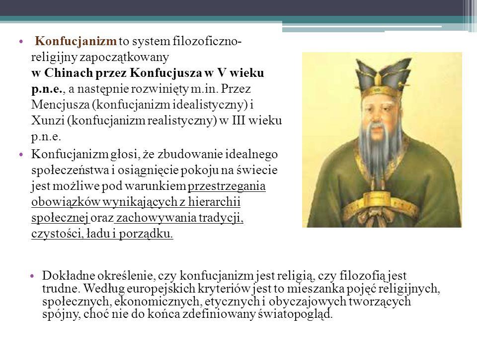 Konfucjanizm to system filozoficzno- religijny zapoczątkowany w Chinach przez Konfucjusza w V wieku p.n.e., a następnie rozwinięty m.in. Przez Mencjus
