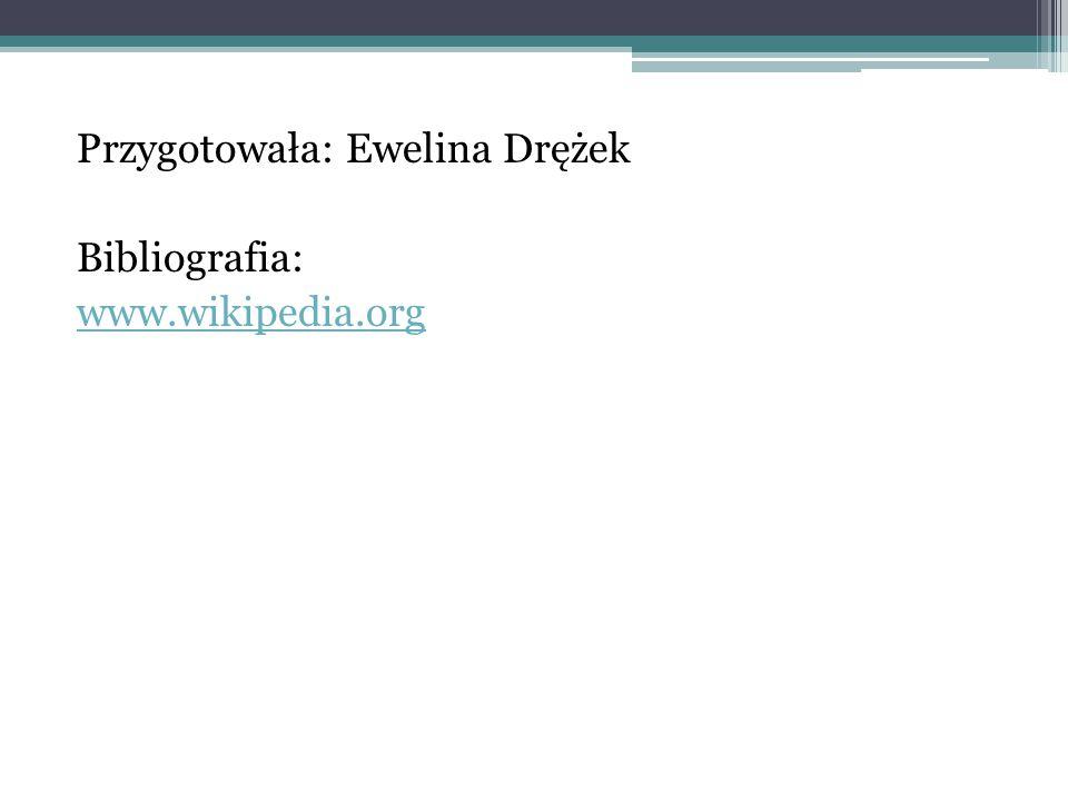 Przygotowała: Ewelina Drężek Bibliografia: www.wikipedia.org