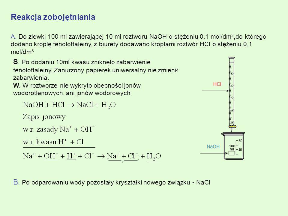 Reakcja zobojętniania A. Do zlewki 100 ml zawierającej 10 ml roztworu NaOH o stężeniu 0,1 mol/dm 3,do którego dodano kroplę fenoloftaleiny, z biurety