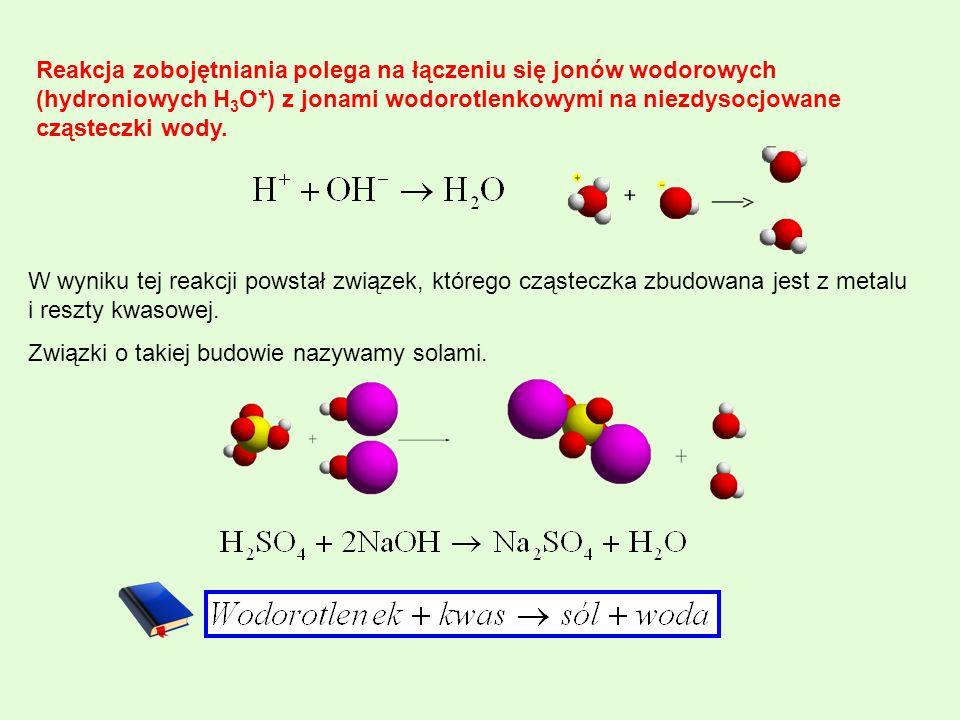 Reakcja zobojętniania polega na łączeniu się jonów wodorowych (hydroniowych H 3 O + ) z jonami wodorotlenkowymi na niezdysocjowane cząsteczki wody. W