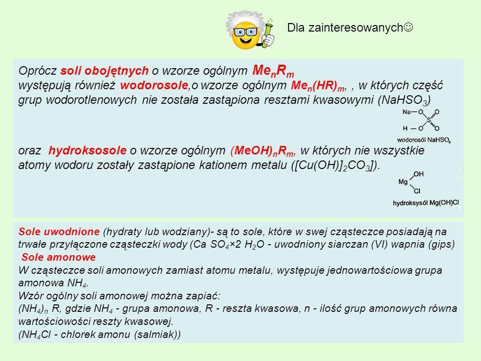 Oprócz soli obojętnych o wzorze ogólnym Me n R m występują również wodorosole,o wzorze ogólnym Me n (HR) m,, w których część grup wodorotlenowych nie