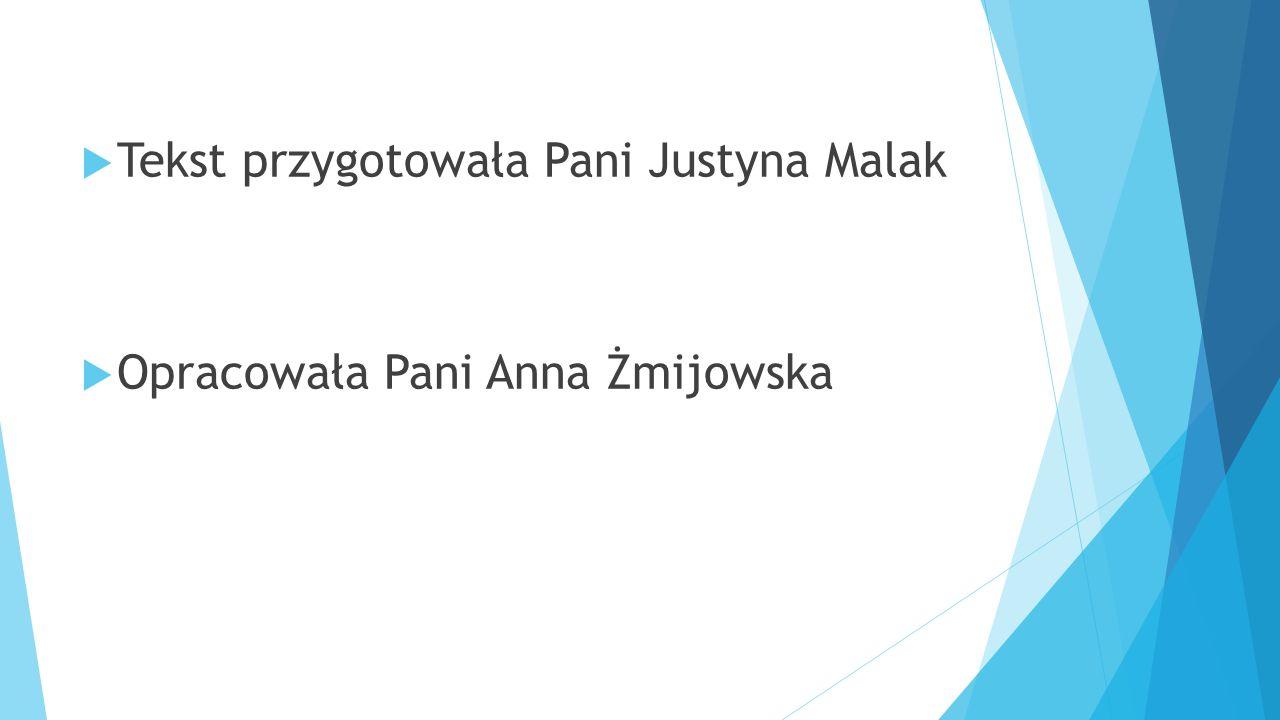  Tekst przygotowała Pani Justyna Malak  Opracowała Pani Anna Żmijowska