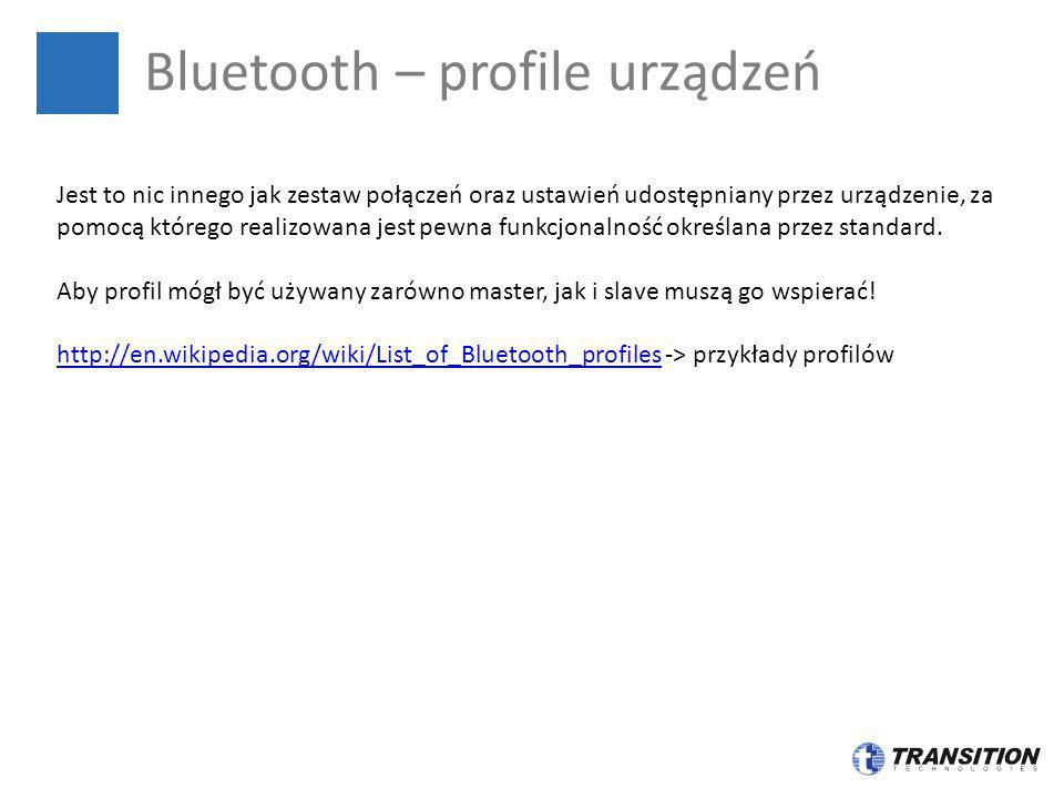 Bluetooth – profile urządzeń Jest to nic innego jak zestaw połączeń oraz ustawień udostępniany przez urządzenie, za pomocą którego realizowana jest pe