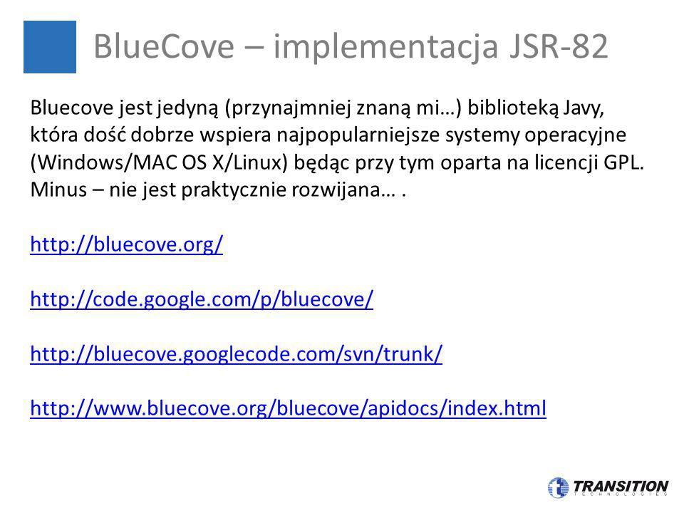 BlueCove – implementacja JSR-82 Bluecove jest jedyną (przynajmniej znaną mi…) biblioteką Javy, która dość dobrze wspiera najpopularniejsze systemy ope