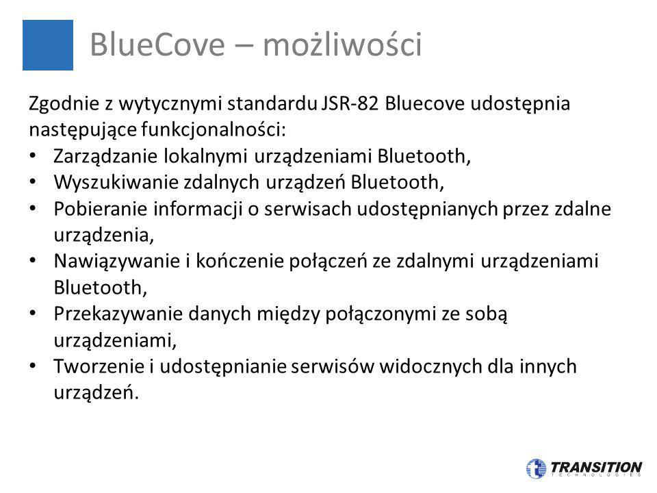 BlueCove – możliwości Zgodnie z wytycznymi standardu JSR-82 Bluecove udostępnia następujące funkcjonalności: Zarządzanie lokalnymi urządzeniami Blueto