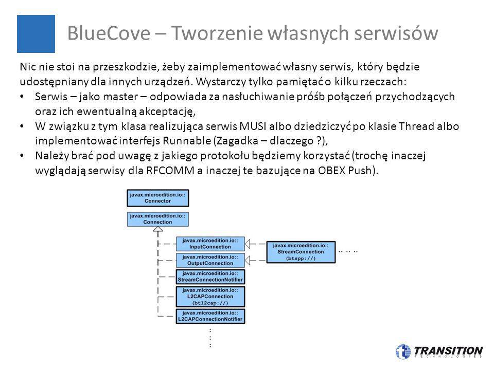 BlueCove – Tworzenie własnych serwisów Nic nie stoi na przeszkodzie, żeby zaimplementować własny serwis, który będzie udostępniany dla innych urządzeń