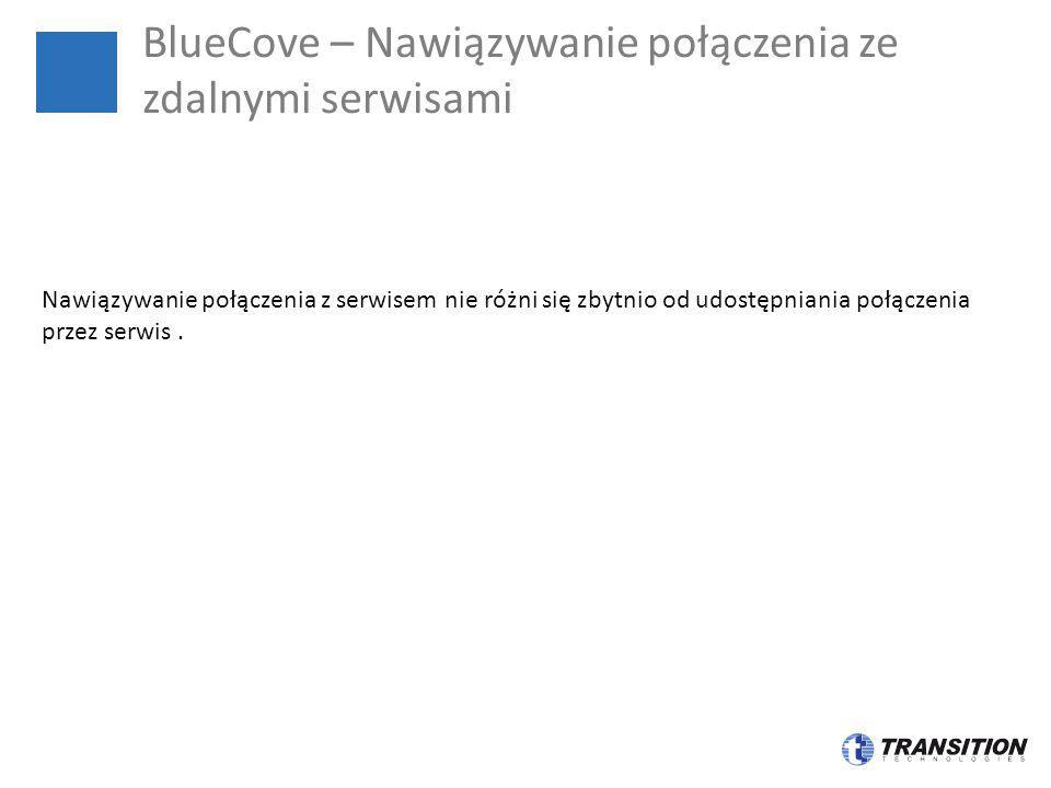 BlueCove – Nawiązywanie połączenia ze zdalnymi serwisami Nawiązywanie połączenia z serwisem nie różni się zbytnio od udostępniania połączenia przez se