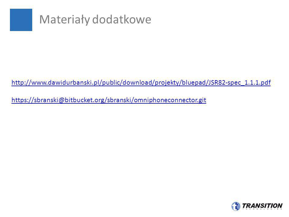 Materiały dodatkowe http://www.dawidurbanski.pl/public/download/projekty/bluepad/JSR82-spec_1.1.1.pdf https://sbranski@bitbucket.org/sbranski/omniphon
