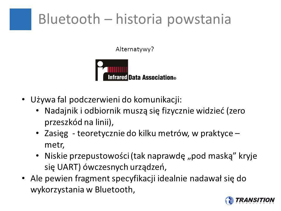 Bluetooth – historia powstania Alternatywy? Używa fal podczerwieni do komunikacji: Nadajnik i odbiornik muszą się fizycznie widzieć (zero przeszkód na