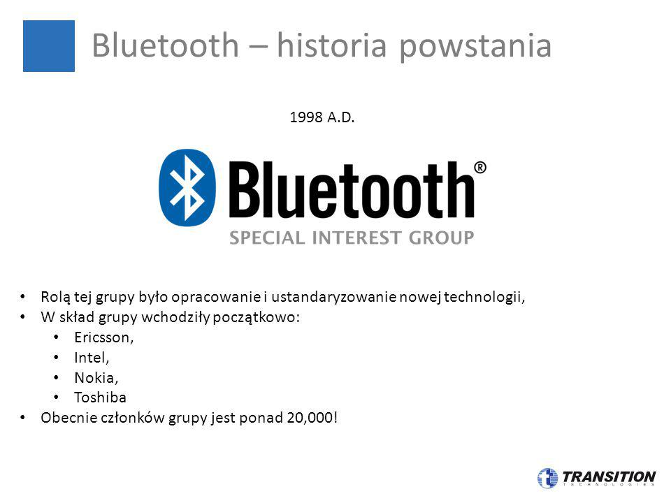 Bluetooth – historia powstania 1998 A.D. Rolą tej grupy było opracowanie i ustandaryzowanie nowej technologii, W skład grupy wchodziły początkowo: Eri