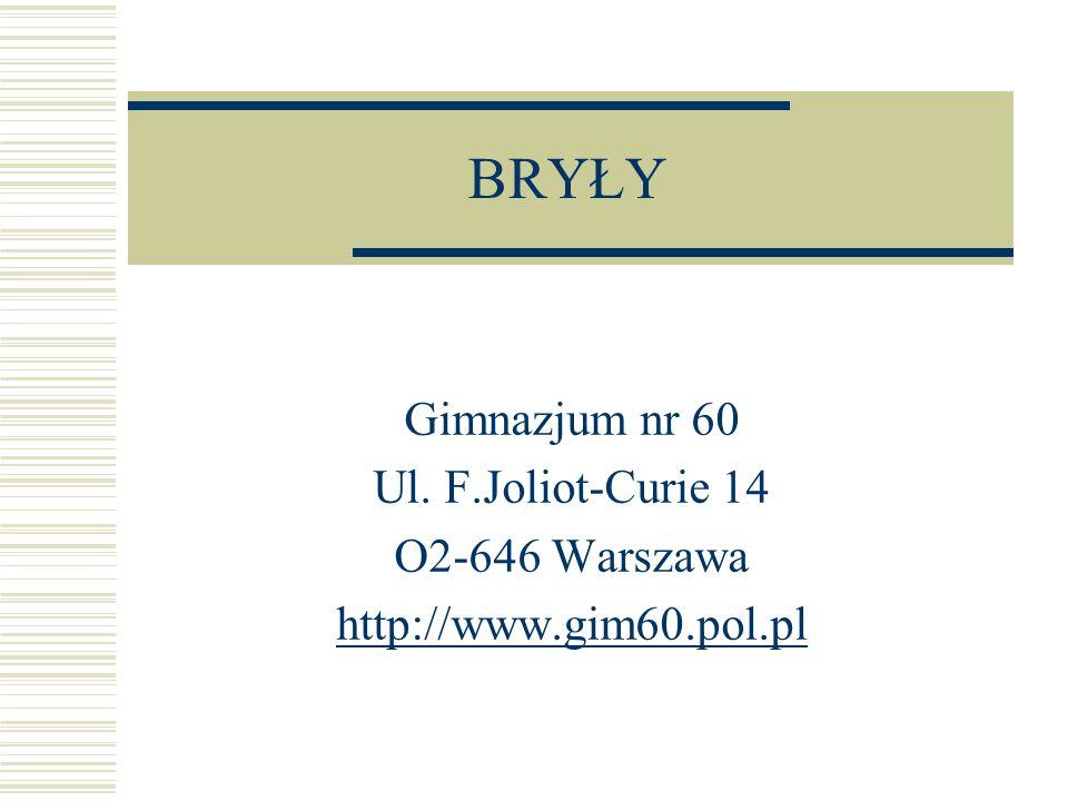 BRYŁY Gimnazjum nr 60 Ul. F.Joliot-Curie 14 O2-646 Warszawa http://www.gim60.pol.pl