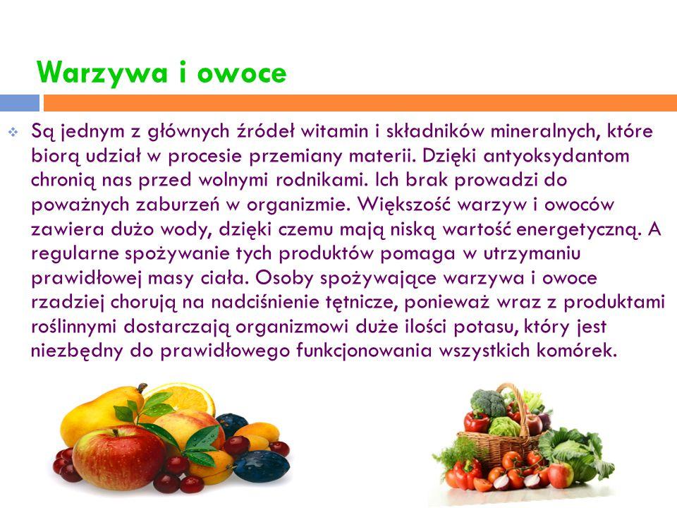 Warzywa i owoce  Są jednym z głównych źródeł witamin i składników mineralnych, które biorą udział w procesie przemiany materii. Dzięki antyoksydantom