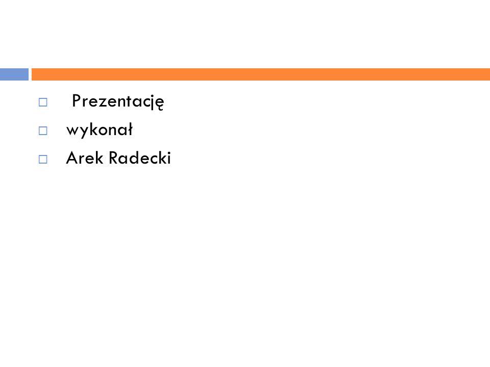  Prezentację  wykonał  Arek Radecki