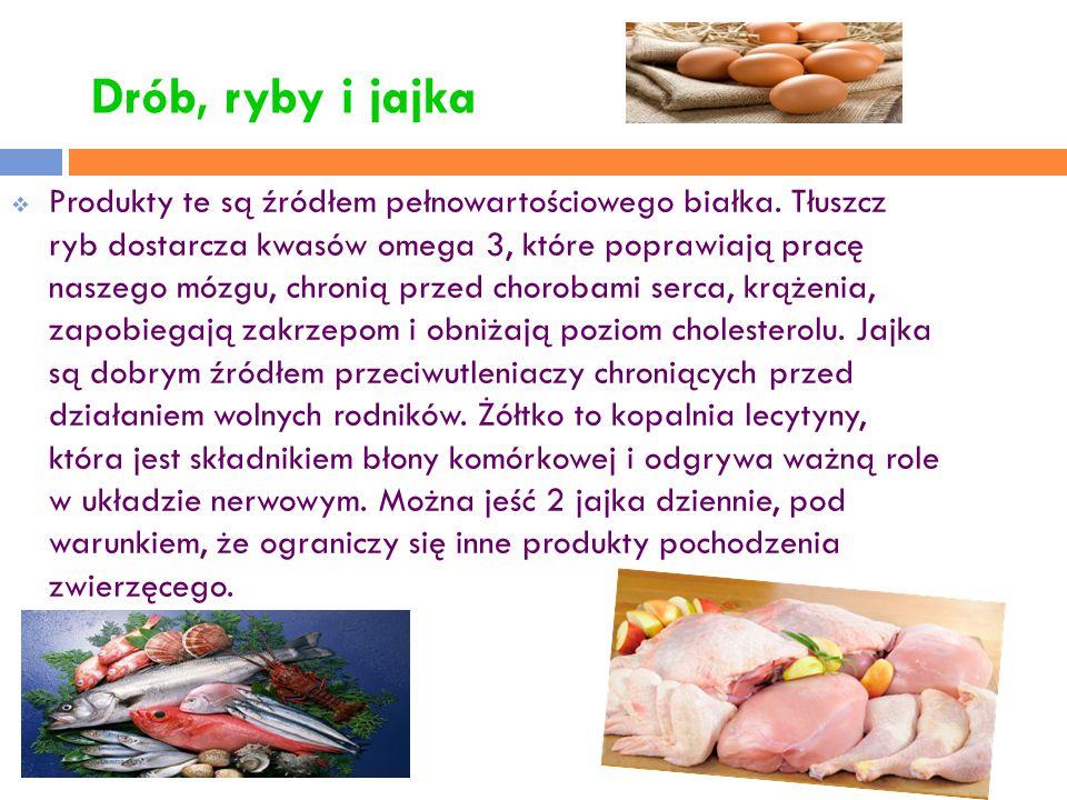 Drób, ryby i jajka  Produkty te są źródłem pełnowartościowego białka. Tłuszcz ryb dostarcza kwasów omega 3, które poprawiają pracę naszego mózgu, chr