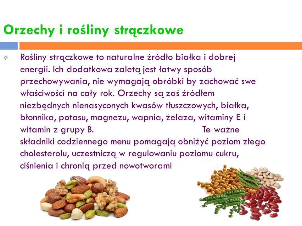 Orzechy i rośliny strączkowe  Rośliny strączkowe to naturalne źródło białka i dobrej energii. Ich dodatkowa zaletą jest łatwy sposób przechowywania,