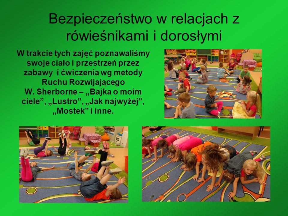 Bezpieczeństwo w relacjach z rówieśnikami i dorosłymi W trakcie tych zajęć poznawaliśmy swoje ciało i przestrzeń przez zabawy i ćwiczenia wg metody Ruchu Rozwijającego W.