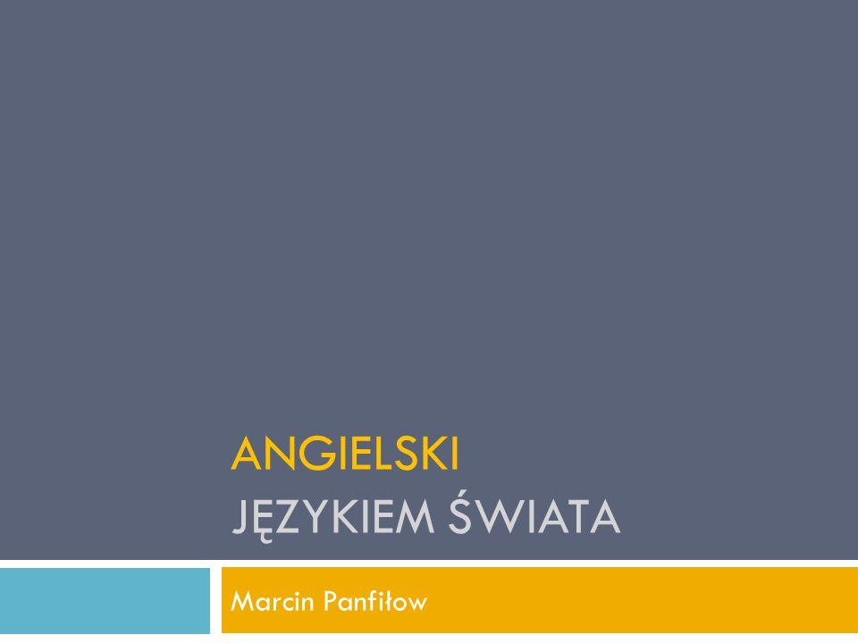 ANGIELSKI JĘZYKIEM ŚWIATA Marcin Panfiłow
