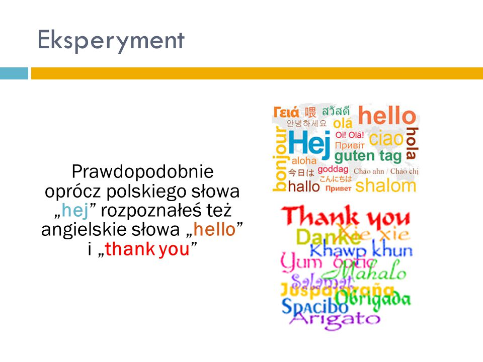"""Eksperyment Prawdopodobnie oprócz polskiego słowa """"hej"""" rozpoznałeś też angielskie słowa """"hello"""" i """"thank you"""""""