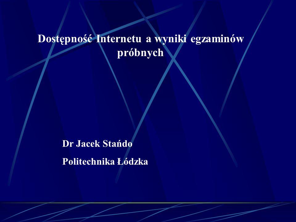 Dostępność Internetu a wyniki egzaminów próbnych Dr Jacek Stańdo Politechnika Łódzka