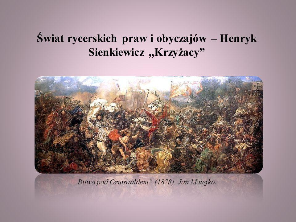 Świat rycerskich praw i obyczajów – Henryk Sienkiewicz,,Krzyżacy Bitwa pod Grunwaldem (1878), Jan Matejko.