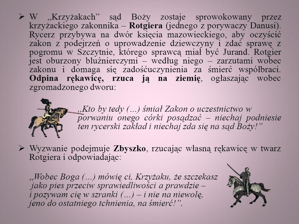  W,,Krzyżakach sąd Boży zostaje sprowokowany przez krzyżackiego zakonnika – Rotgiera (jednego z porywaczy Danusi).