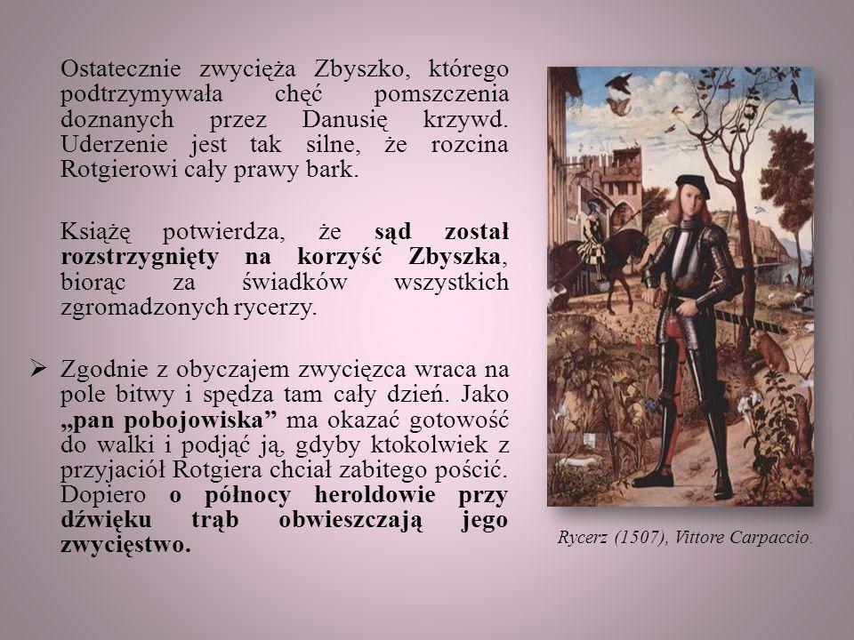Ostatecznie zwycięża Zbyszko, którego podtrzymywała chęć pomszczenia doznanych przez Danusię krzywd.