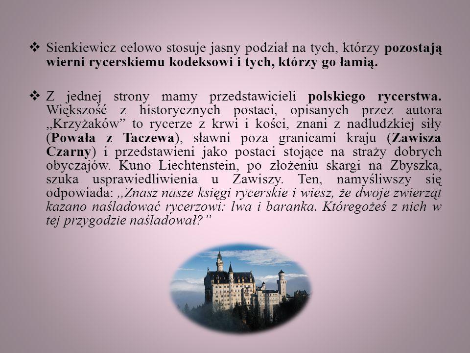  Sienkiewicz celowo stosuje jasny podział na tych, którzy pozostają wierni rycerskiemu kodeksowi i tych, którzy go łamią.