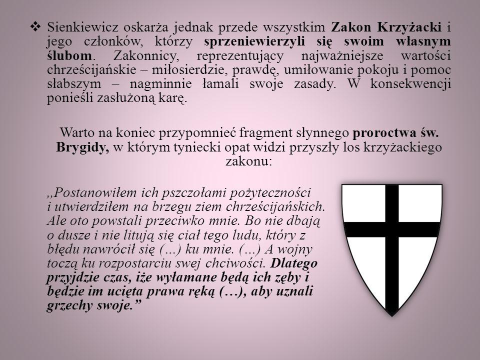  Sienkiewicz oskarża jednak przede wszystkim Zakon Krzyżacki i jego członków, którzy sprzeniewierzyli się swoim własnym ślubom.