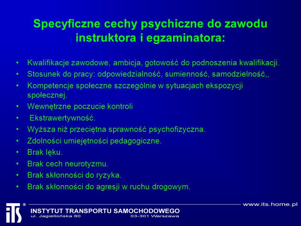 Specyficzne cechy psychiczne do zawodu instruktora i egzaminatora: Kwalifikacje zawodowe, ambicja, gotowość do podnoszenia kwalifikacji. Stosunek do p