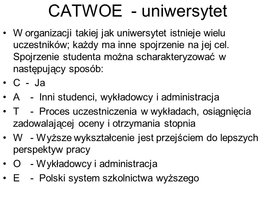 CATWOE - uniwersytet W organizacji takiej jak uniwersytet istnieje wielu uczestników; każdy ma inne spojrzenie na jej cel. Spojrzenie studenta można s