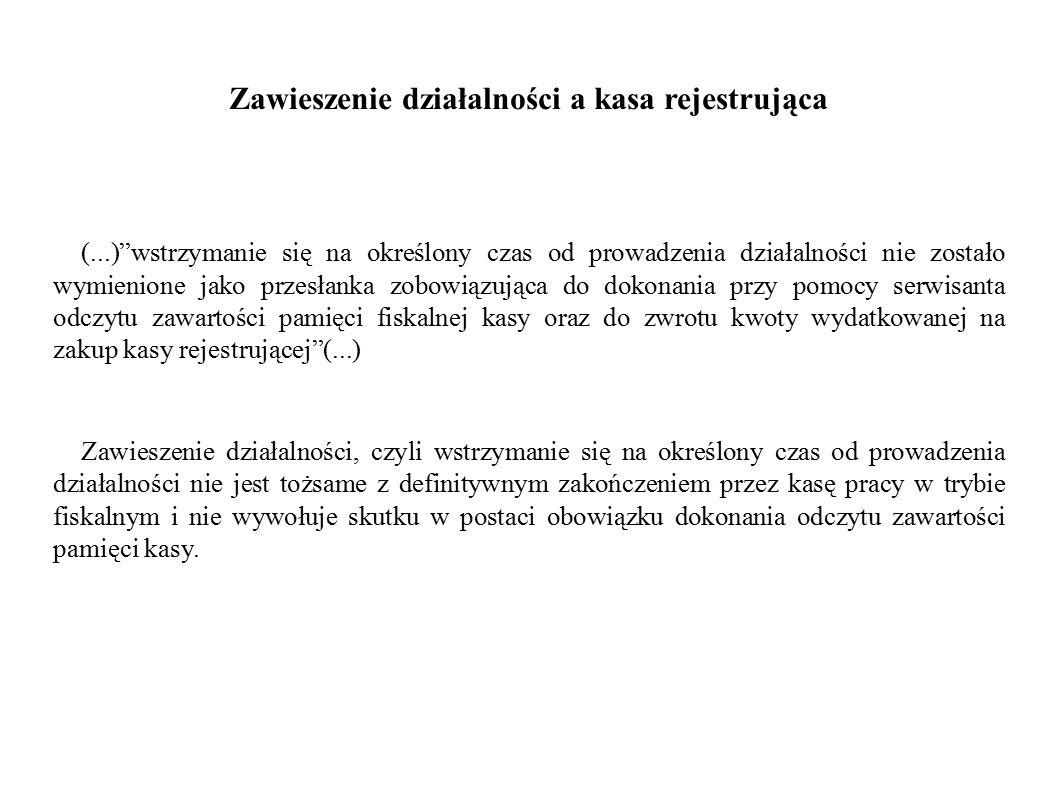 """Zawieszenie działalności a kasa rejestrująca (...)""""wstrzymanie się na określony czas od prowadzenia działalności nie zostało wymienione jako przesłank"""