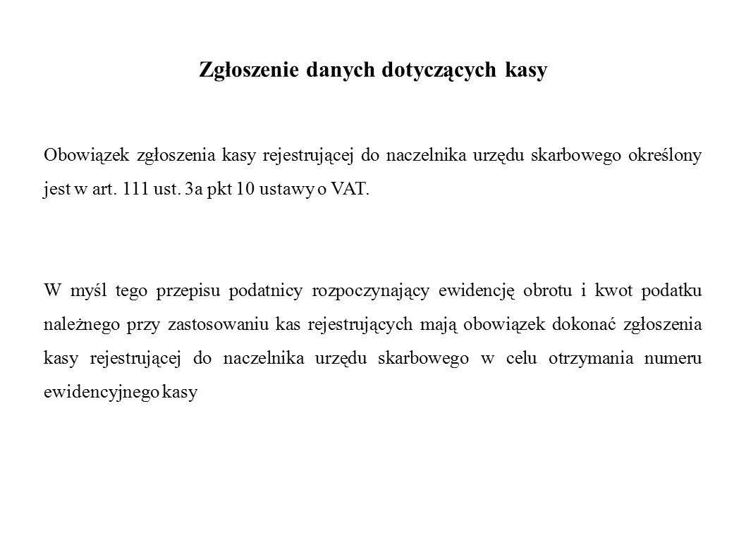 Zgłoszenie danych dotyczących kasy Obowiązek zgłoszenia kasy rejestrującej do naczelnika urzędu skarbowego określony jest w art. 111 ust. 3a pkt 10 us