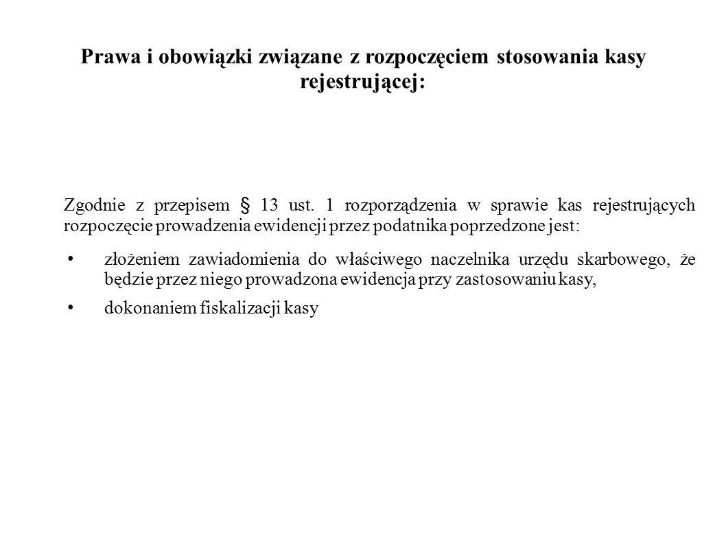 Prawa i obowiązki związane z rozpoczęciem stosowania kasy rejestrującej: Zgodnie z przepisem § 13 ust. 1 rozporządzenia w sprawie kas rejestrujących r