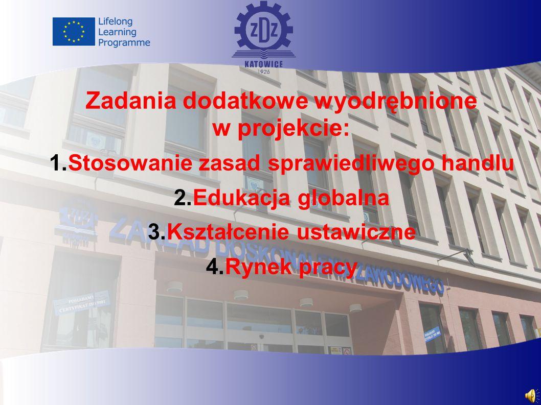 Zadania dodatkowe wyodrębnione w projekcie: 1.Stosowanie zasad sprawiedliwego handlu 2.Edukacja globalna 3.Kształcenie ustawiczne 4.Rynek pracy