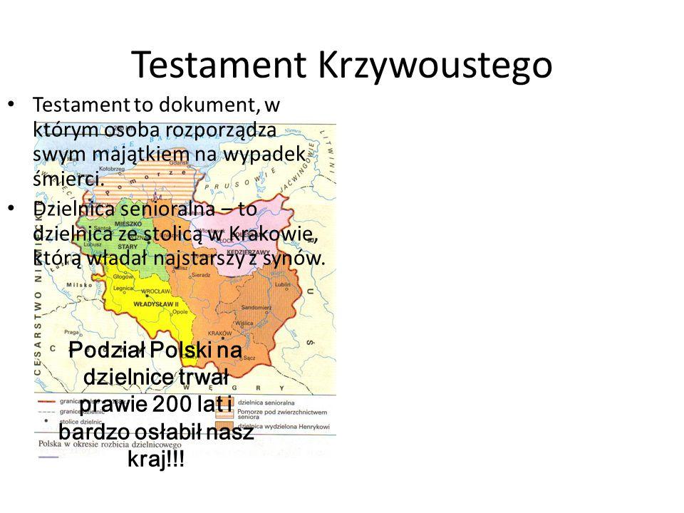 Testament Krzywoustego Testament to dokument, w którym osoba rozporządza swym majątkiem na wypadek śmierci. Dzielnica senioralna – to dzielnica ze sto