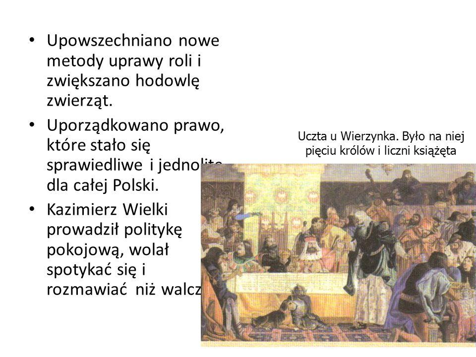 Upowszechniano nowe metody uprawy roli i zwiększano hodowlę zwierząt. Uporządkowano prawo, które stało się sprawiedliwe i jednolite dla całej Polski.