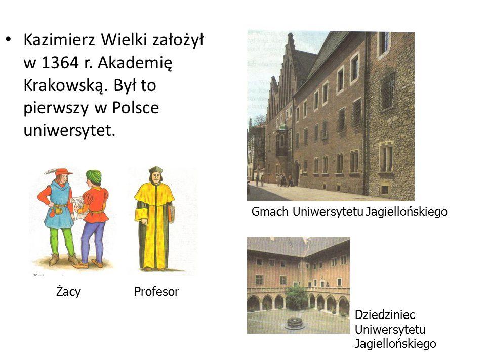 Kazimierz Wielki założył w 1364 r. Akademię Krakowską. Był to pierwszy w Polsce uniwersytet. Żacy Profesor Gmach Uniwersytetu Jagiellońskiego Dziedzin