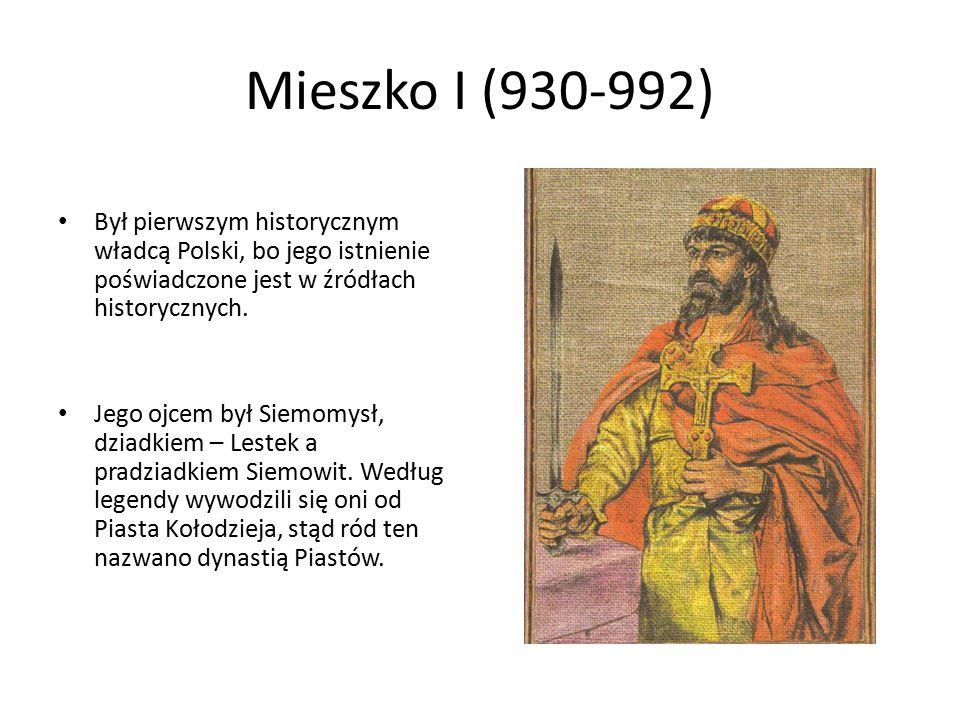 Mieszko I (930-992) Był pierwszym historycznym władcą Polski, bo jego istnienie poświadczone jest w źródłach historycznych. Jego ojcem był Siemomysł,