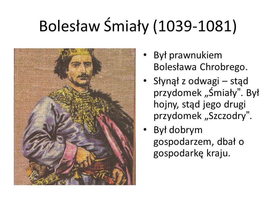 """Bolesław Śmiały (1039-1081) Był prawnukiem Bolesława Chrobrego. Słynął z odwagi – stąd przydomek """"Śmiały """". Był hojny, stąd jego drugi przydomek """"Szcz"""