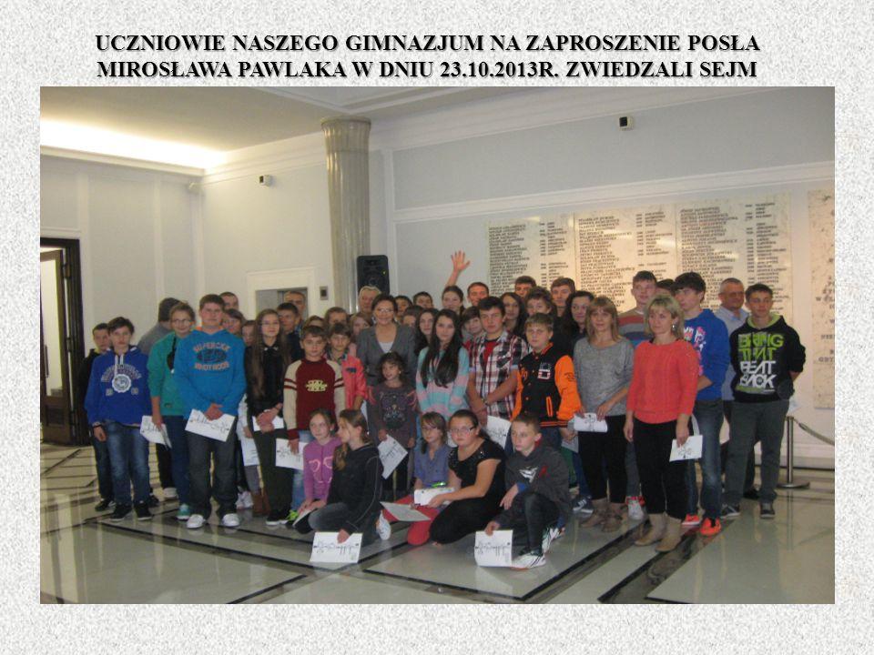 UCZNIOWIE NASZEGO GIMNAZJUM NA ZAPROSZENIE POSŁA MIROSŁAWA PAWLAKA W DNIU 23.10.2013R.