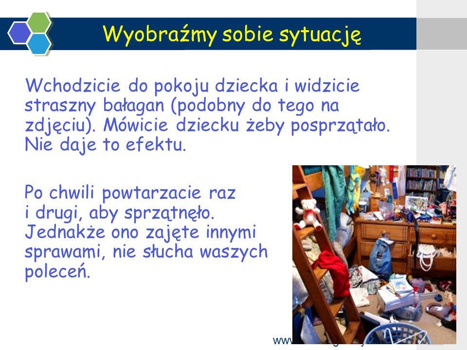 www.themegallery.com Wyobraźmy sobie sytuację Wchodzicie do pokoju dziecka i widzicie straszny bałagan (podobny do tego na zdjęciu). Mówicie dziecku ż
