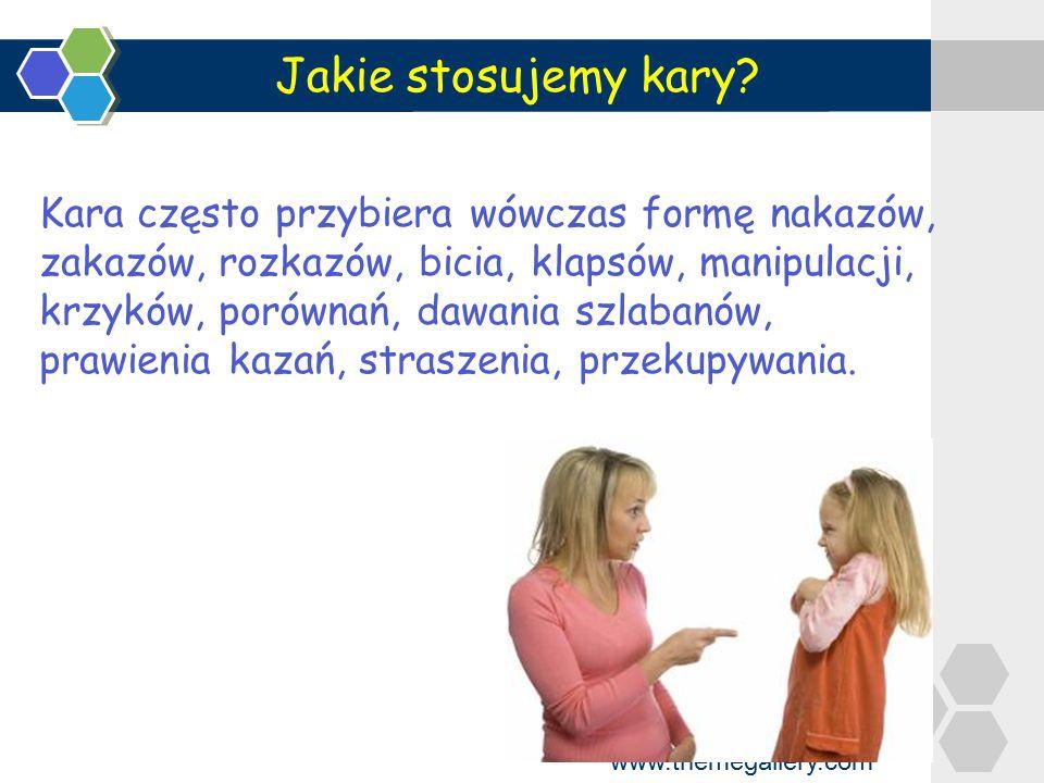 www.themegallery.com Kara często przybiera wówczas formę nakazów, zakazów, rozkazów, bicia, klapsów, manipulacji, krzyków, porównań, dawania szlabanów
