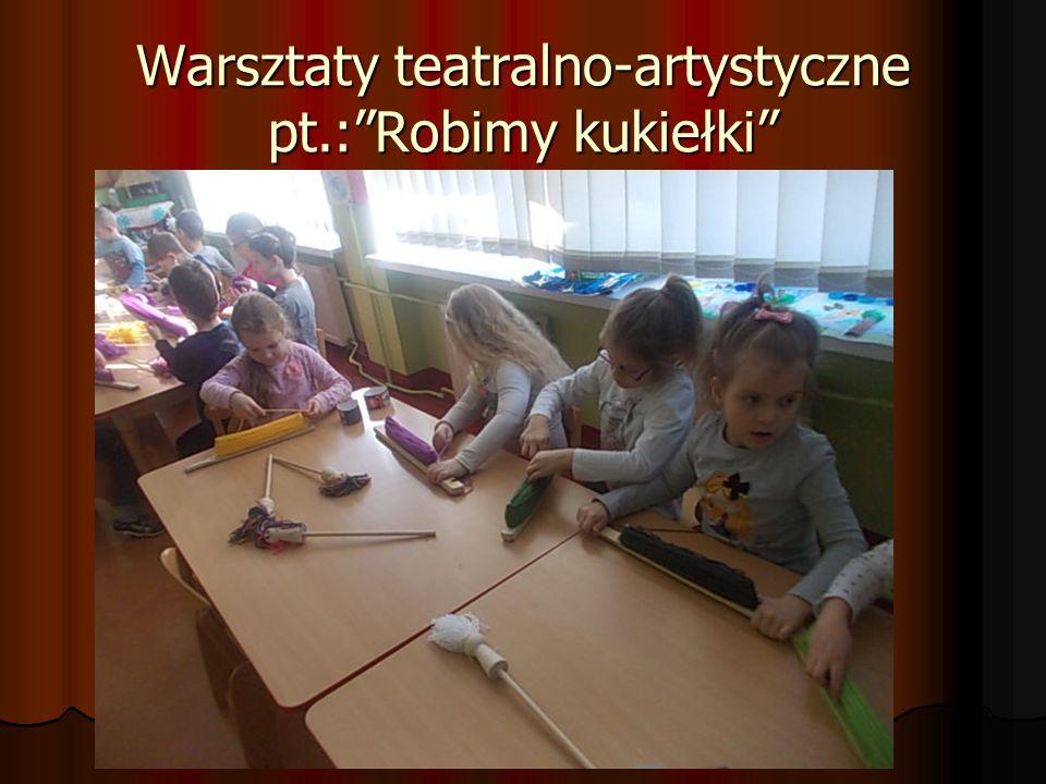 """Warsztaty teatralno-artystyczne pt.:""""Robimy kukiełki"""""""